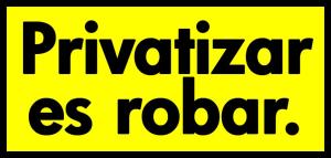 20151112170639-frase-privatizar-es-robar.png